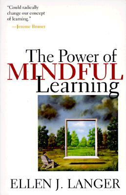 The Power of Mindful Learning, Langer, Ellen J.