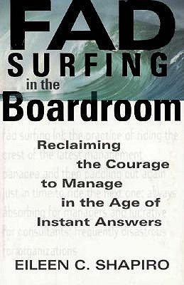 Image for Fad Surfing in the Boardroom : Reclaiming the Courage to Manage in the Age of Instant Answers