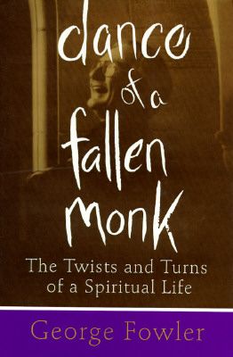 Image for Dance Of A Fallen Monk: The Twists And Turns Of A Spiritual Life