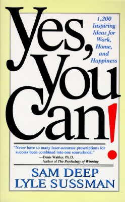 Yes, You Can: 1,200 Inspiring Ideas for Work, Home, and Happiness, Deep, Sam