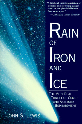Rain Of Iron And Ice: The Very Real Threat Of Comet And Asteroid Bombardment (Helix books), Lewis, John S.