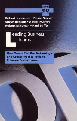 Image for Leading Business Teams: How Teams Can Use Technology and Group Process Tools to Enhance Performance (Addison-Wesley Series on Organization Development)