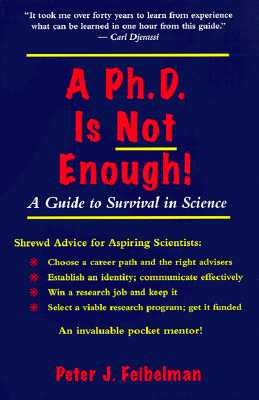 A PhD Is Not Enough: A Guide To Survival In Science, Peter J. Feibelman