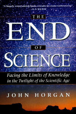 Image for End of Science: Facing the Limits of Knowledge in the Twilight of the Scientific Age