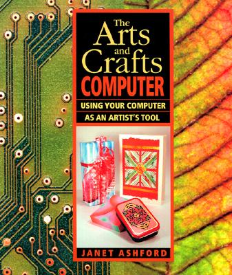 Image for The Arts and Crafts Computer: Using Your Computer as an Artist's Tool