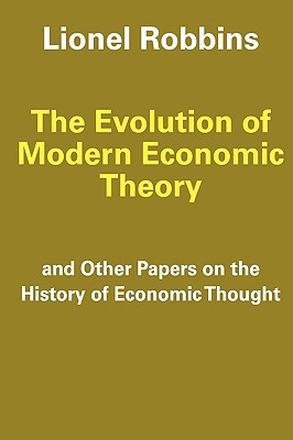 The Evolution of Modern Economic Theory: And Other Papers on the History of Economic Thought, Robbins, Lionel