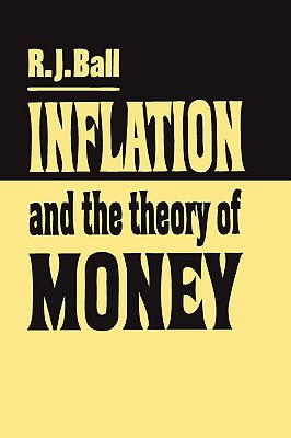 Inflation and the Theory of Money, Ball, R. J.