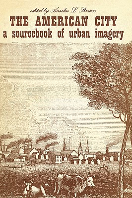 The American City: A Sourcebook of Urban Imagery, Strauss, Anselm L.