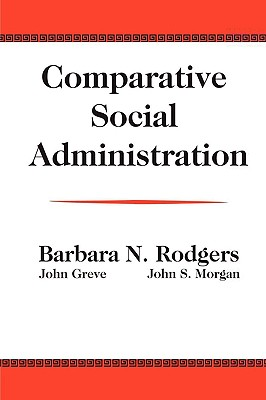 Comparative Social Administration, Rodgers, Barabra N.; Greve, John; Morgan, John S.