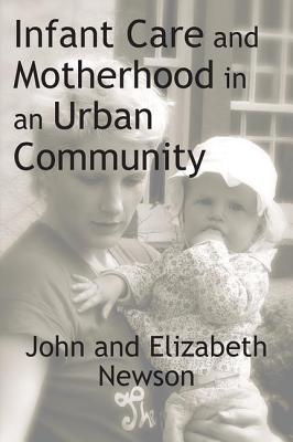 Infant Care and Motherhood in an Urban Community, Newson, John; Newson, Elizabeth