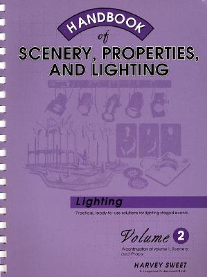 Image for Handbook of Scenery, Properties, and Lighting, Vol. 2: Lighting
