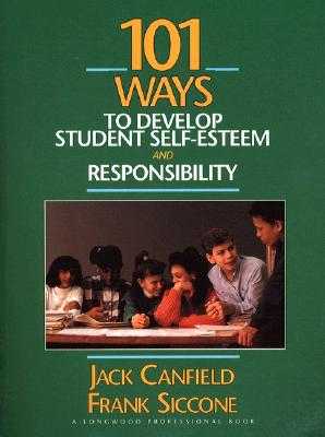 101 Ways to Develop Student Self-Esteem and Responsibility, Canfield, Jack; Siccone, Frank