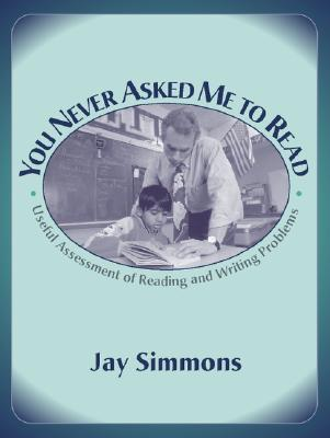 Image for You Never Asked Me to Read: Useful Assessment of Reading and Writing Problems