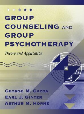 Group Counseling and Group Psychotherapy: Theory and Application, Gazda, George Michael;Horne, Arthur M.;Ginter, Earl J.