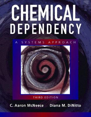 Chemical Dependency: A Systems Approach (3rd Edition), McNeece, C. Aaron; DiNitto, Diana M.