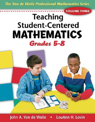 Teaching Student-Centered Mathematics: Grades 5-8, Vol. 3, Van de Walle, John A.; Lovin, Lou Ann H.