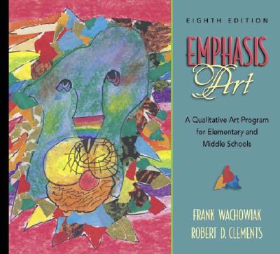 Image for Emphasis Art: A Qualitative Art Program for Elementary and Middle Schools (8th Edition)