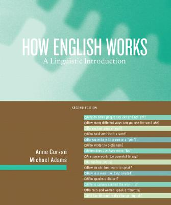 How English Works: A Linguistic Introduction (2nd Edition), Anne Curzan, Michael Patrick Adams