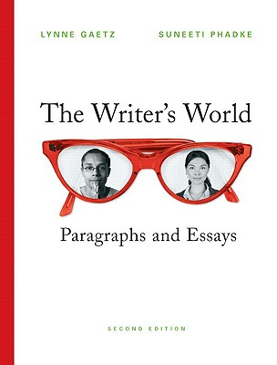 The Writer's World: Paragraphs and Essays, 2nd Edition, Lynne Gaetz (Author), Suneeti Phadke (Author)