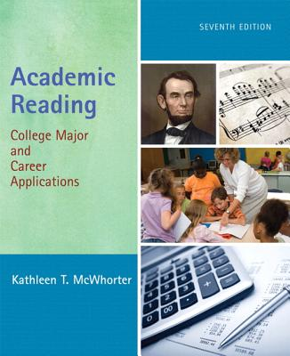 Academic Reading: College Major and Career Applications (7th Edition), McWhorter, Kathleen T.