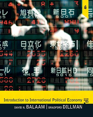 Introduction to International Political Economy (5th Edition) 5th Edition, David N. Balaam  (Author), Bradford Dillman (Author)