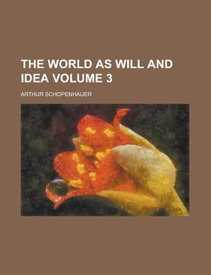 The World as Will and Idea (Volume 3), Arthur Schopenhauer