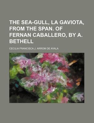 The Sea-Gull, La Gaviota, From the Span. of Fernan Caballero, by A. Bethell, Ayala, Cecilia Francisca J. Arrom de