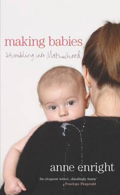 Image for Making Babies: Stumbling into Motherhood