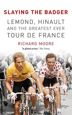 Image for Slaying the Badger: LeMond, Hinault and the Greatest Ever Tour de France