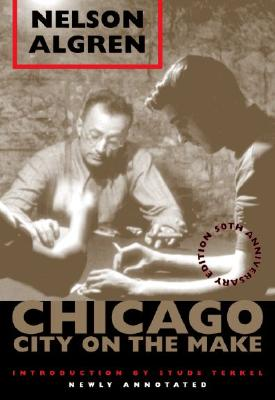 Chicago: City on the Make: 50th Anniversary Edition, Newly Annotated, Nelson Algren; Introduction-Studs Terkel