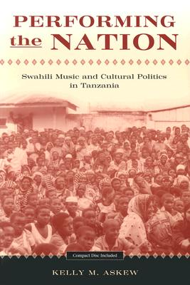 Image for Performing the Nation: Swahili Music and Cultural Politics in Tanzania (Chicago