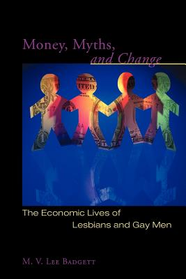Image for Money, Myths, and Change: The Economic Lives of Lesbians and Gay Men (Worlds of Desire: The Chicago Series on Sexuality, Gender, and Culture)