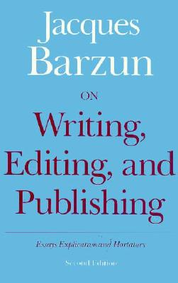 Image for On Writing, Editing, and Publishing: Essays Explicative and Hortatory (Chicago Guides to Writing, Editing, and Publishing)