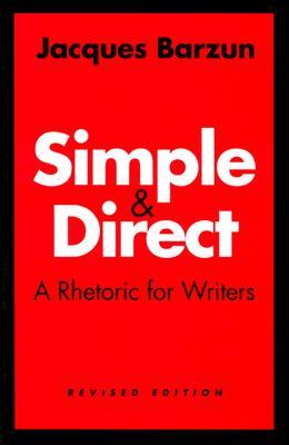 Simple & Direct : A Rhetoric for Writers, Barzun,Jacques