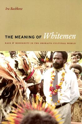 Image for Meaning of Whitemen: Race and Modernity in the Orokaiva Cultural World