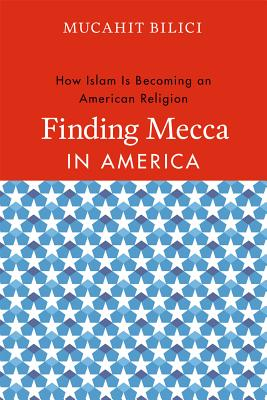Image for Finding Mecca in America: How Islam Is Becoming an American Religion