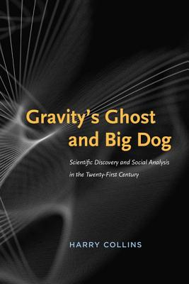 Image for Gravity's Ghost and Big Dog: Scientific Discovery and Social Analysis in the Twenty-First Century