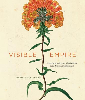 Image for Visible Empire: Botanical Expeditions and Visual Culture in the Hispanic Enlightenment