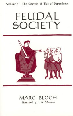 Feudal Society, Volume 1: The Growth of Ties of Dependence, Bloch, Mar
