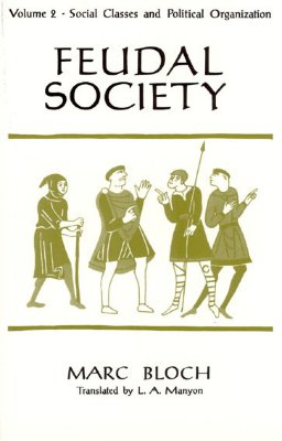 Feudal Society : Social Classes and Political Organization, MARC BLOCH, L. A. MANYON