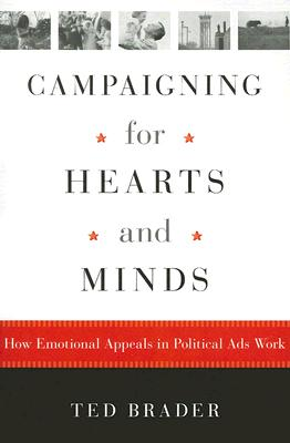 Campaigning for Hearts and Minds: How Emotional Appeals in Political Ads Work (Studies in Communication, Media, and Public Opinion), Brader, Ted