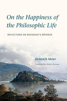 Image for On the Happiness of the Philosophic Life: Reflections on Rousseau's Rêveries in Two Books