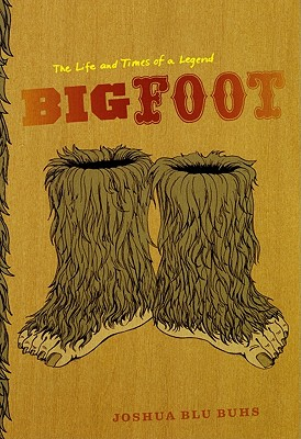 Image for Bigfoot : The Life and Times of a Legend (uncorrected proof)
