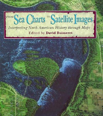 Image for From Sea Charts to Satellite Images: Interpreting North American History through Maps