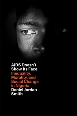 Image for AIDS Doesn't Show Its Face: Inequality, Morality, and Social Change in Nigeria
