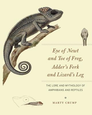 Image for Eye of Newt and Toe of Frog, Adder's Fork and Lizard's Leg: The Lore and Mythology of Amphibians and Reptiles