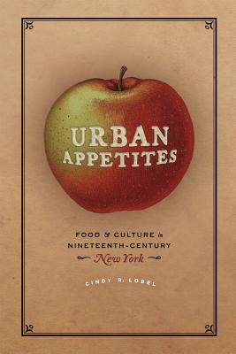 Image for Urban Appetites: Food and Culture in Nineteenth-Century New York (Historical Studies of Urban America)