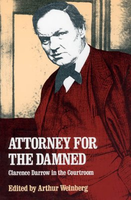 Attorney for the Damned: Clarence Darrow in the Courtroom, Darrow, Clarence