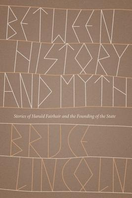 Image for Between History and Myth: Stories of Harald Fairhair and the Founding of the State