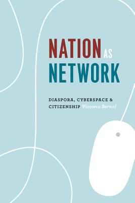 Nation as Network: Diaspora, Cyberspace, and Citizenship, Bernal, Victoria